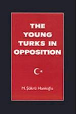 Young Turks in Opposition (STUDIES IN MIDDLE EASTERN HISTORY)