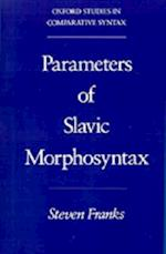 Parameters of Slavic Morphosyntax (Oxford Studies in Comparative Syntax)