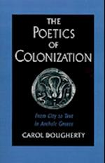 Poetics of Colonization: From City to Text in Archaic Greece
