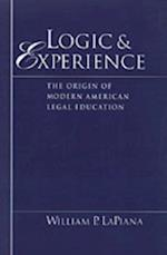 Logic and Experience: The Origin of Modern American Legal Education