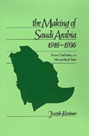 Making of Saudi Arabia, 1916-1936: From Chieftaincy to Monarchical State