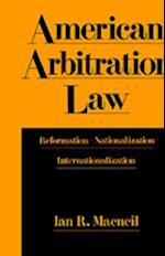 American Arbitration Law: Reformation--Nationalization--Internationalization
