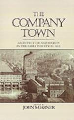 Company Town: Architecture and Society in the Early Industrial Age