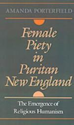 Female Piety in Puritan New England: The Emergence of Religious Humanism (Religion in America)