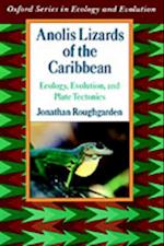 Anolis Lizards of the Caribbean: Ecology, Evolution, and Plate Tectonics (OXFORD SERIES IN ECOLOGY AND EVOLUTION)