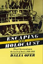 Escaping the Holocaust: Illegal Immigration to the Land of Israel, 1939-1944 (Studies in Jewish History)
