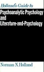 Holland's Guide to Psychoanalytic Psychology and Literature-and-Psychology
