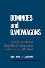 Dominoes and Bandwagons: Strategic Beliefs and Great Power Competition in the Eurasian Rimland