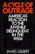 Cycle of Outrage: America's Reaction to the Juvenile Delinquent in the 1950s