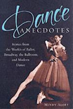 Dance Anecdotes: Stories from the Worlds of Ballet, Broadway, the Ballroom, and Modern Dance