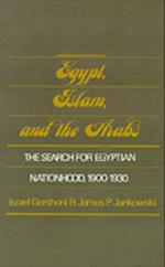 Egypt, Islam, and the Arabs: The Search for Egyptian Nationhood, 1900-1930 (STUDIES IN MIDDLE EASTERN HISTORY)