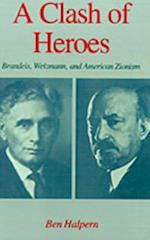Clash of Heroes: Brandeis, Weizmann, and American Zionism (Studies in Jewish History)