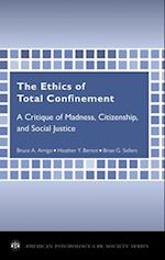 The Ethics of Total Confinement (AMERICAN PSYCHOLOGY-LAW SOCIETY SERIES)