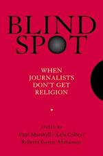 Blind Spot: When Journalists Don't Get Religion