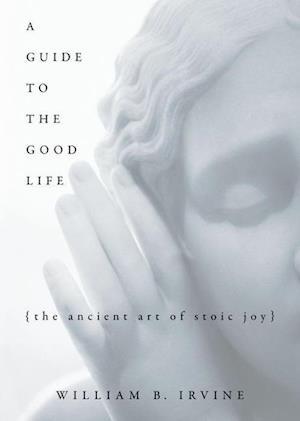 Bog hardback A Guide to the Good Life af William B Irvine