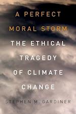 A Perfect Moral Storm (Environmental Ethics And Science Policy Series)