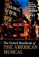 The Oxford Handbook of The American Musical af Mitchell Morris, Raymond Knapp, Stacy Wolf