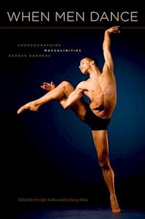 When Men Dance: Choreographing Masculinities Across Borders