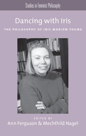 Dancing with Iris: The Philosophy of Iris Marion Young