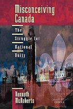 Misconceiving Canada: The Struggle for National Unity
