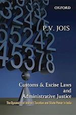 Customs and Excise Laws and Administrative Justice the Dynamics of Indirect Taxation and State Power in India