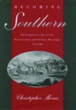 Becoming Southern: The Evolution of a Way of Life, Warren County and Vicksburg, Mississippi, 1770-1860 af Christopher Morris