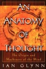 Anatomy of Thought: The Origin and Machinery of the Mind