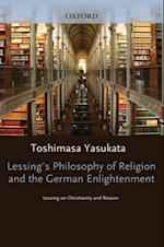 Lessings Philosophy of Religion and the German Enlightenment (AAR REFLECTION AND THEORY IN THE STUDY OF RELIGION)