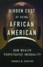 Hidden Cost of Being African American: How Wealth Perpetuates Inequality af Thomas M. Shapiro