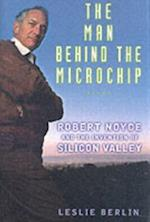 Man Behind the Microchip: Robert Noyce and the Invention of Silicon Valley