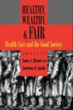 Healthy, Wealthy, and Fair: Health Care and the Good Society