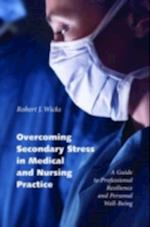Overcoming Secondary Stress in Medical and Nursing Practice: A Guide to Professional Resilience and Personal Well-Being