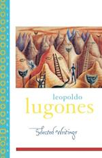 Leopold Lugones--Selected Writings af Leopoldo Lugones