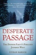 Desperate Passage: The Donner Partys Perilous Journey West af Ethan Rarick