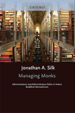 Managing Monks: Administrators and Administrative Roles in Indian Buddhist Monasticism (South Asia Research)