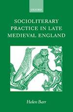 Socioliterary Practice in Late Medieval England af Helen Barr