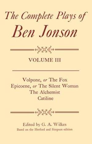 Complete Plays: III. Volpone, Epicoene, The Alchemist, Catiline
