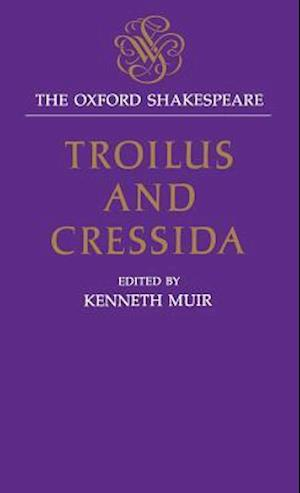 The Oxford Shakespeare: Troilus and Cressida