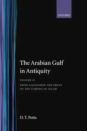 The Arabian Gulf in Antiquity: Volume II: From Alexander the Great to the Coming of Islam