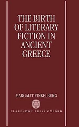 The Birth of Literary Fiction in Ancient Greece