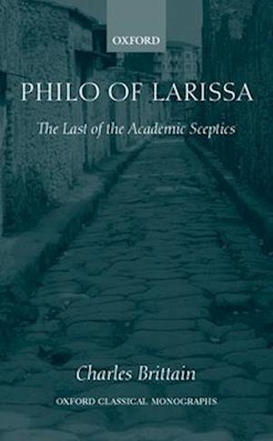 Philo of Larissa: The Last of the Academic Sceptics