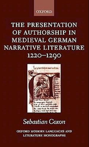 The Presentation of Authorship in Medieval German Narrative Literature 1220-1290