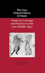 Music as Concept and Practice in the Late Middle Ages (NEW OXFORD HISTORY OF MUSIC, nr. 1)