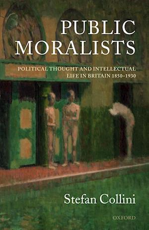 Public Moralists: Political Thought and Intellectual Life in Britain, 1850-1930