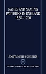 Names and Naming Patterns in England 1538-1700 (Oxford Historical Monographs)