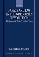 Papacy and Law in the Gregorian Revolution (Oxford Historical Monographs)