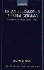 Urban Liberalism in Imperial Germany (Oxford Historical Monographs)