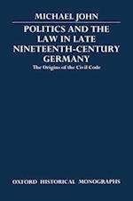 Politics and the Law in Late Nineteenth-Century Germany (Oxford Historical Monographs)