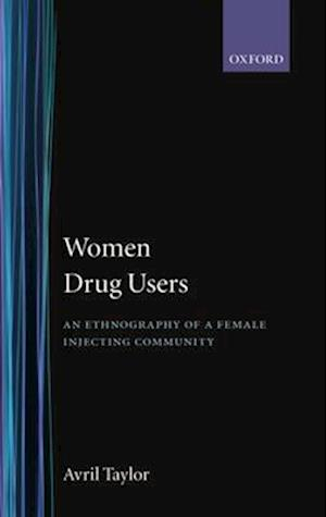Women Drug Users: An Ethnography of a Female Injecting Community