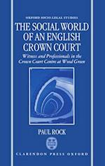 The Social World of an English Crown Court (Oxford Socio-Legal Studies)